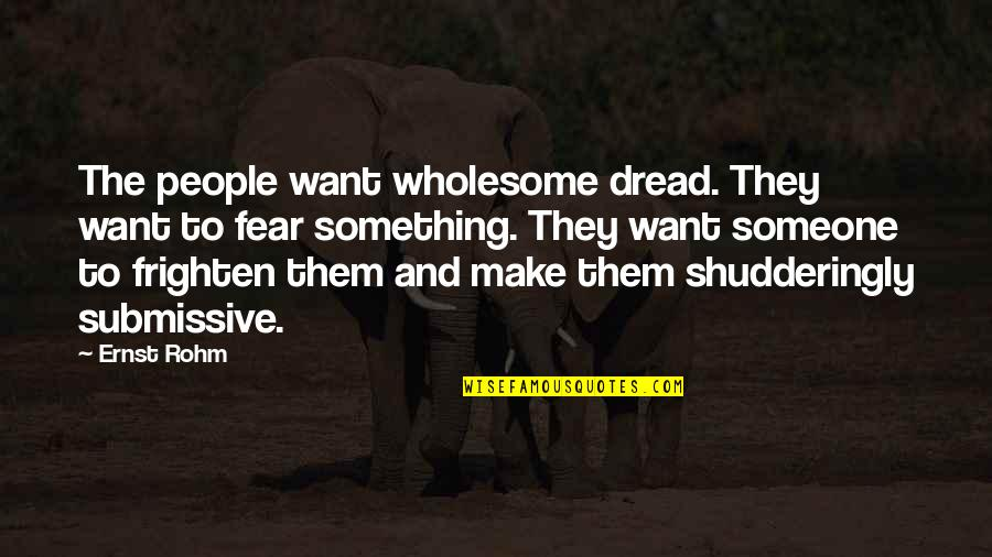 Wholesome Quotes By Ernst Rohm: The people want wholesome dread. They want to
