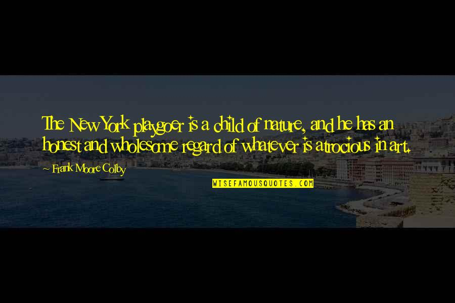 Wholesome Quotes By Frank Moore Colby: The New York playgoer is a child of