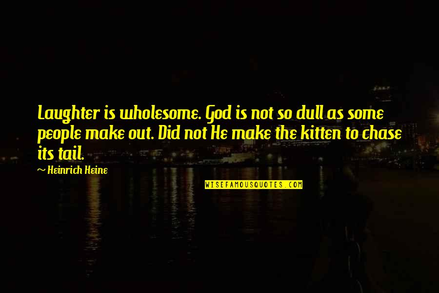Wholesome Quotes By Heinrich Heine: Laughter is wholesome. God is not so dull