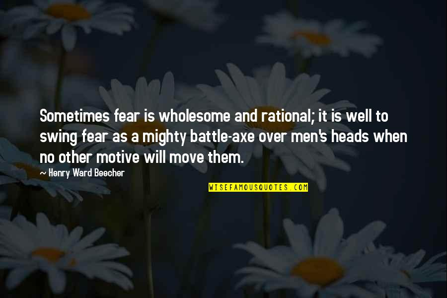 Wholesome Quotes By Henry Ward Beecher: Sometimes fear is wholesome and rational; it is