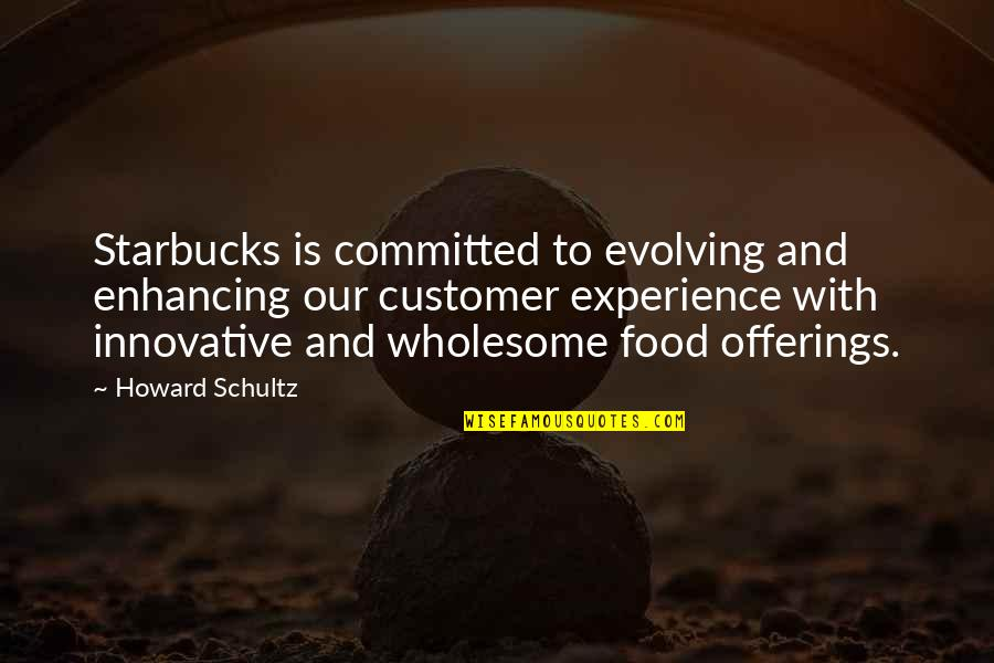 Wholesome Quotes By Howard Schultz: Starbucks is committed to evolving and enhancing our