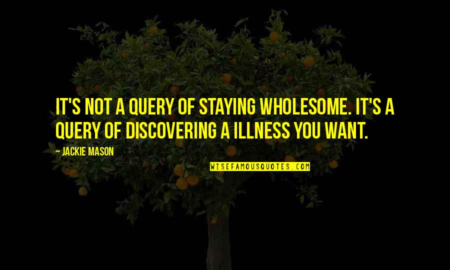 Wholesome Quotes By Jackie Mason: It's not a query of staying wholesome. It's