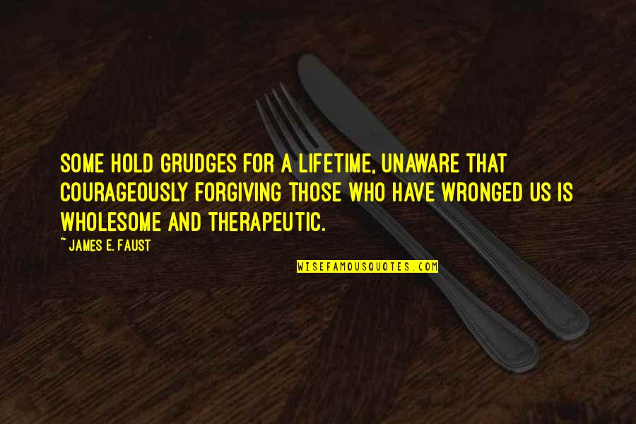 Wholesome Quotes By James E. Faust: Some hold grudges for a lifetime, unaware that