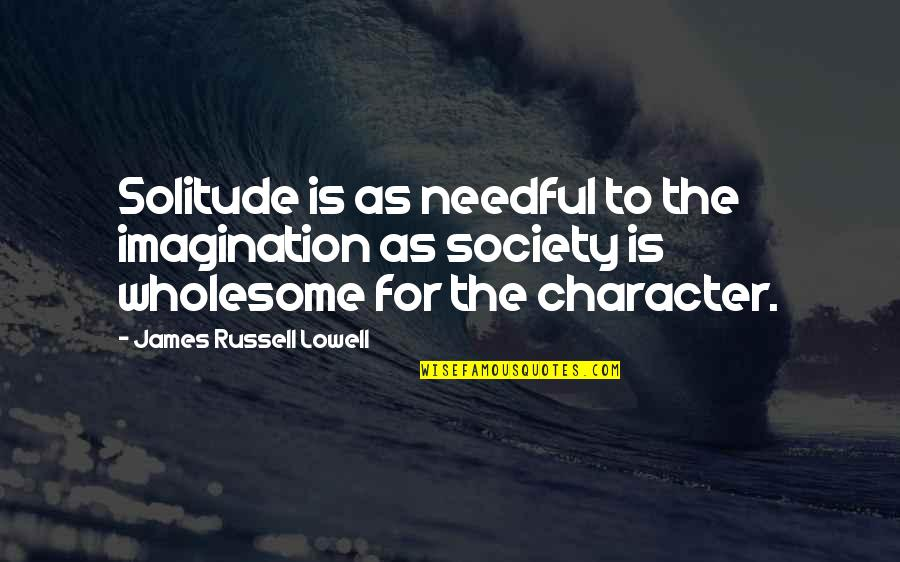 Wholesome Quotes By James Russell Lowell: Solitude is as needful to the imagination as
