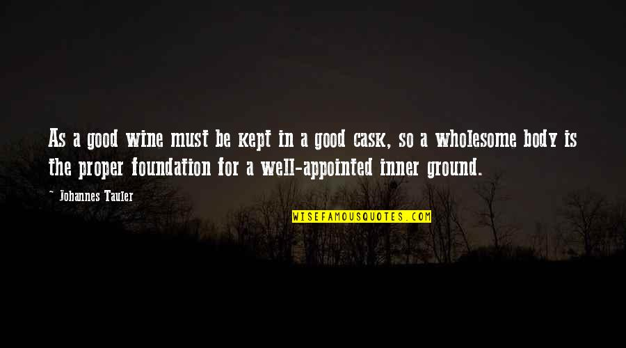 Wholesome Quotes By Johannes Tauler: As a good wine must be kept in