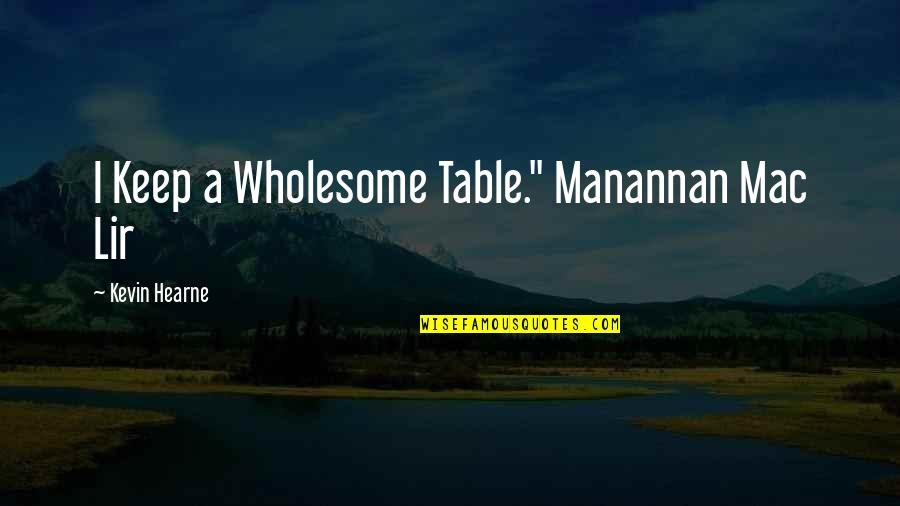 """Wholesome Quotes By Kevin Hearne: I Keep a Wholesome Table."""" Manannan Mac Lir"""