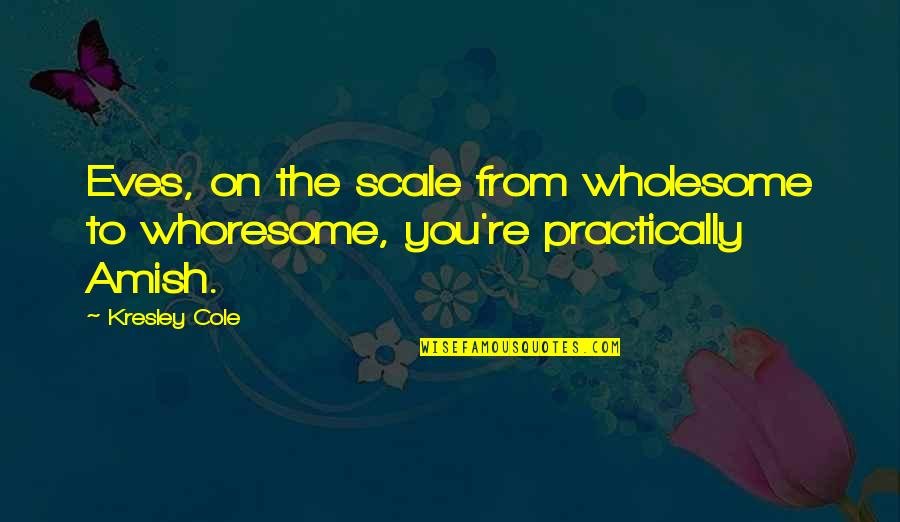 Wholesome Quotes By Kresley Cole: Eves, on the scale from wholesome to whoresome,