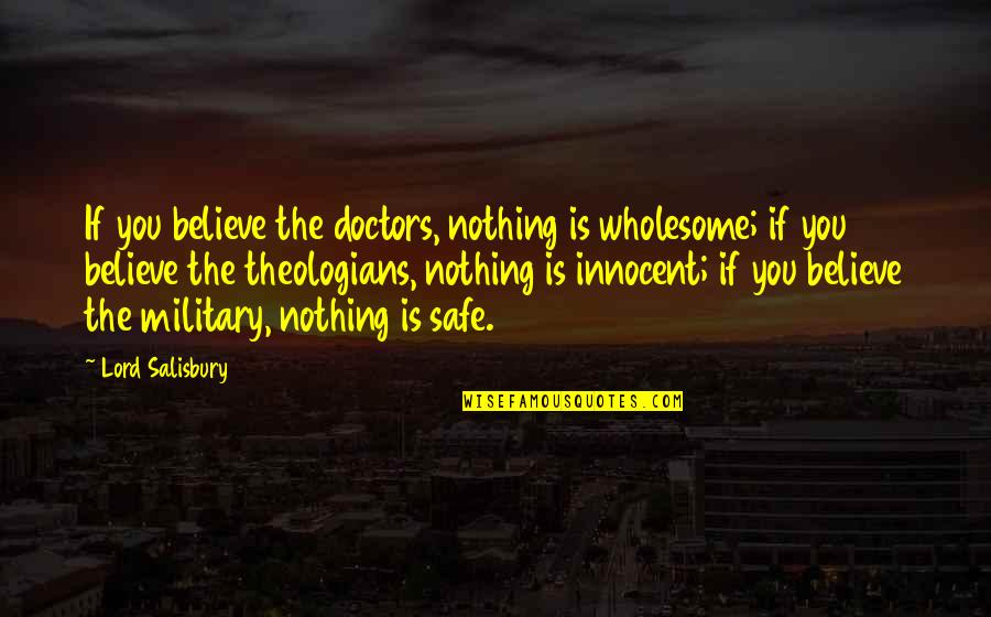 Wholesome Quotes By Lord Salisbury: If you believe the doctors, nothing is wholesome;