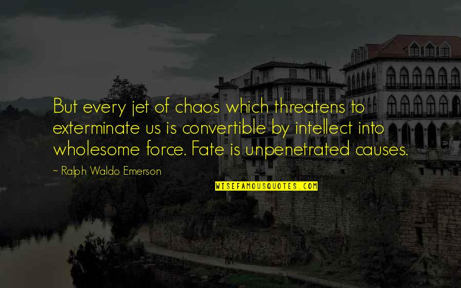 Wholesome Quotes By Ralph Waldo Emerson: But every jet of chaos which threatens to