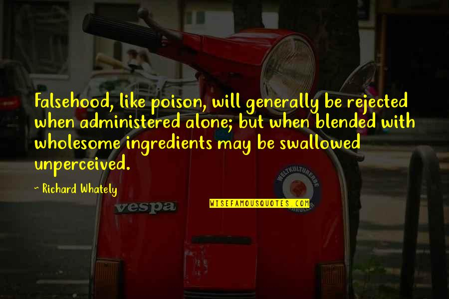 Wholesome Quotes By Richard Whately: Falsehood, like poison, will generally be rejected when