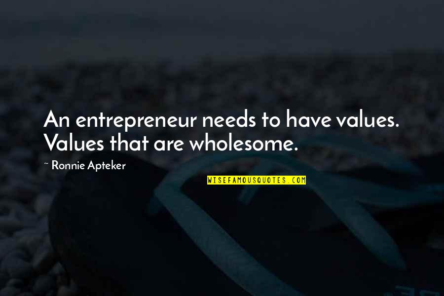 Wholesome Quotes By Ronnie Apteker: An entrepreneur needs to have values. Values that