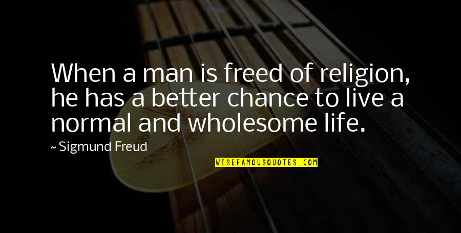 Wholesome Quotes By Sigmund Freud: When a man is freed of religion, he