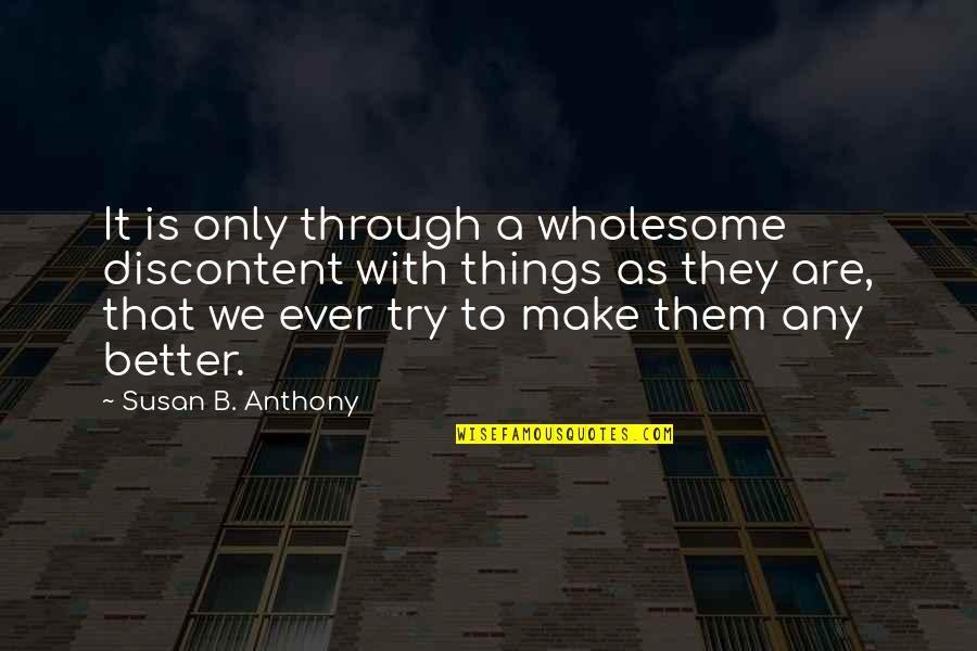 Wholesome Quotes By Susan B. Anthony: It is only through a wholesome discontent with