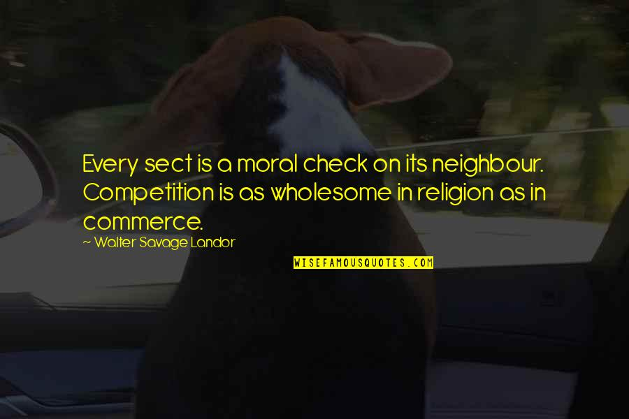 Wholesome Quotes By Walter Savage Landor: Every sect is a moral check on its
