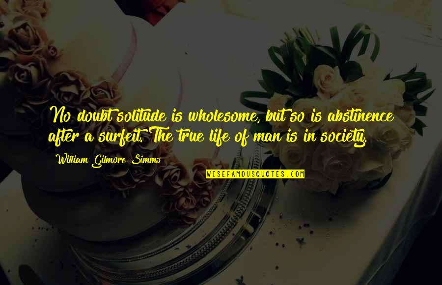 Wholesome Quotes By William Gilmore Simms: No doubt solitude is wholesome, but so is