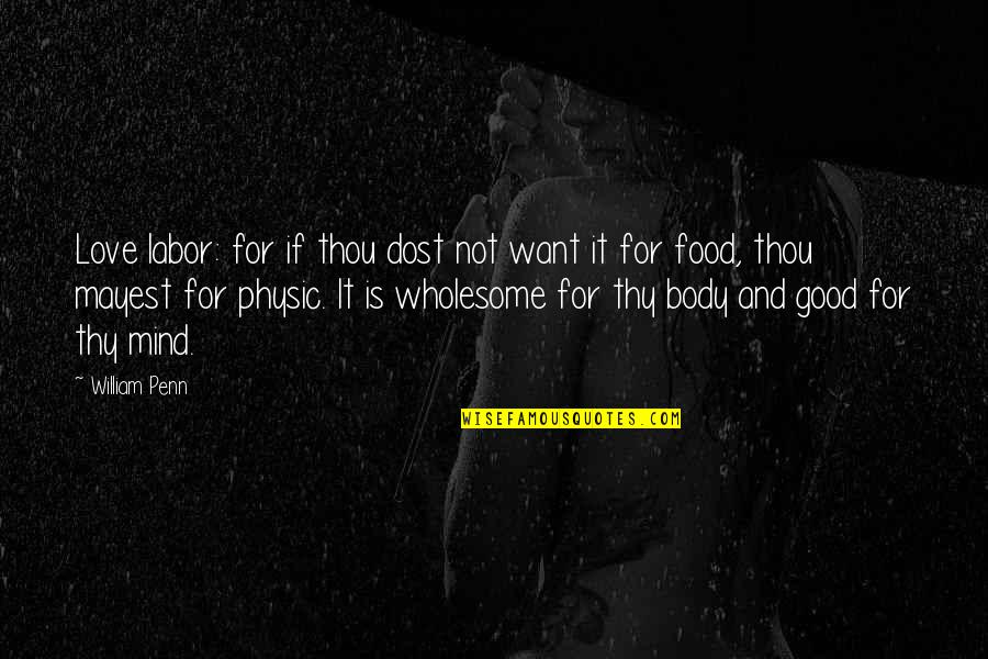 Wholesome Quotes By William Penn: Love labor: for if thou dost not want