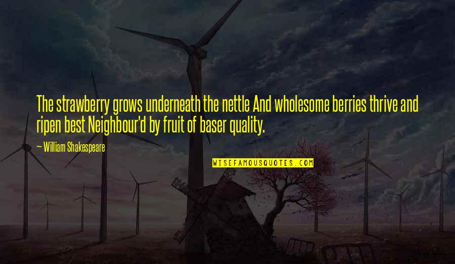 Wholesome Quotes By William Shakespeare: The strawberry grows underneath the nettle And wholesome