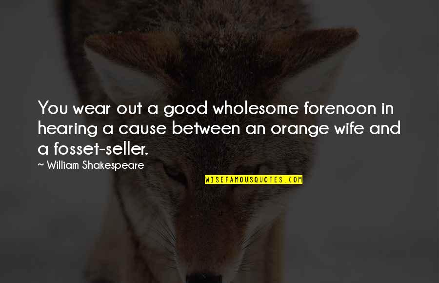 Wholesome Quotes By William Shakespeare: You wear out a good wholesome forenoon in