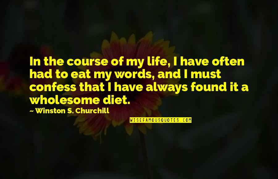 Wholesome Quotes By Winston S. Churchill: In the course of my life, I have