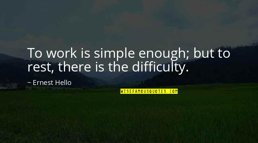 Wholetime Quotes By Ernest Hello: To work is simple enough; but to rest,