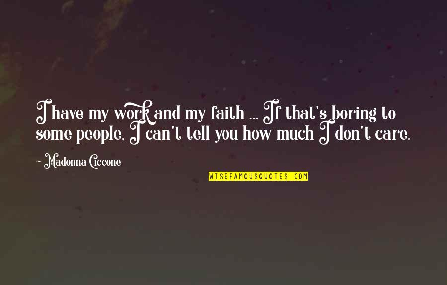 Wholetime Quotes By Madonna Ciccone: I have my work and my faith ...
