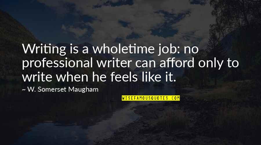 Wholetime Quotes By W. Somerset Maugham: Writing is a wholetime job: no professional writer