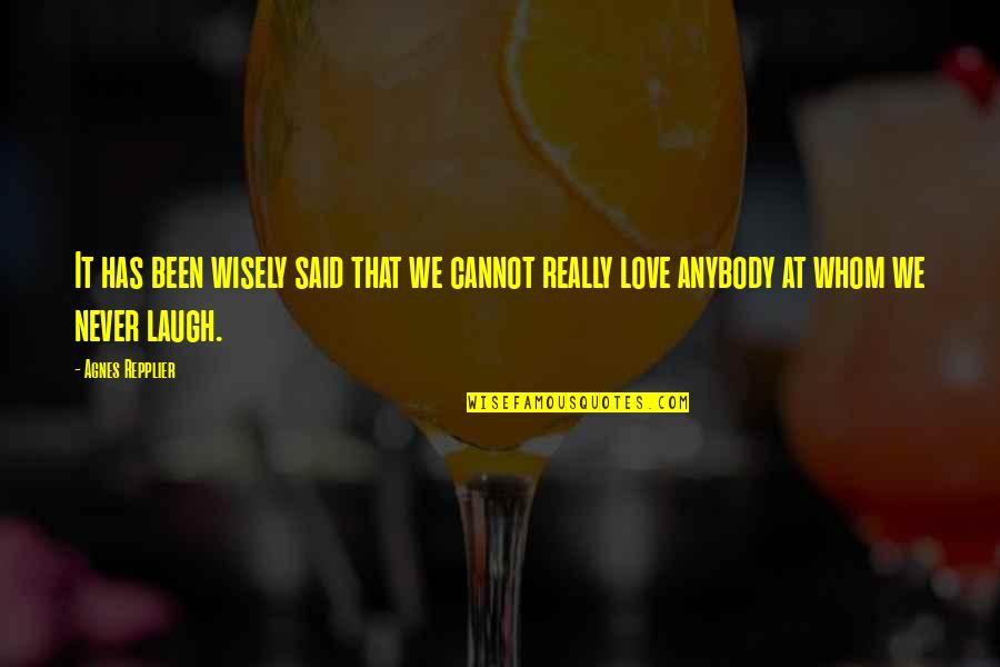 Whom We Love Quotes By Agnes Repplier: It has been wisely said that we cannot