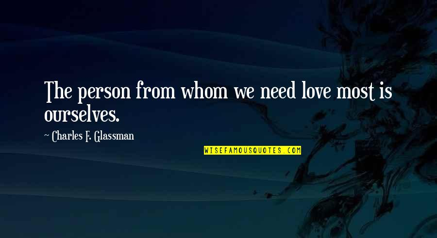 Whom We Love Quotes By Charles F. Glassman: The person from whom we need love most