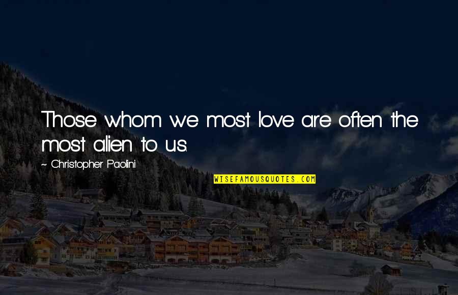 Whom We Love Quotes By Christopher Paolini: Those whom we most love are often the