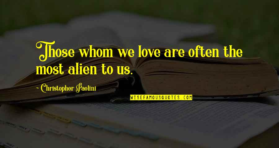 Whom We Love Quotes By Christopher Paolini: Those whom we love are often the most