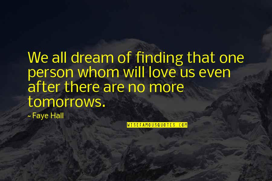 Whom We Love Quotes By Faye Hall: We all dream of finding that one person