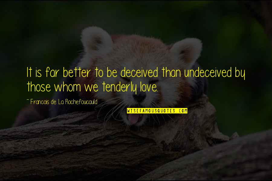 Whom We Love Quotes By Francois De La Rochefoucauld: It is far better to be deceived than