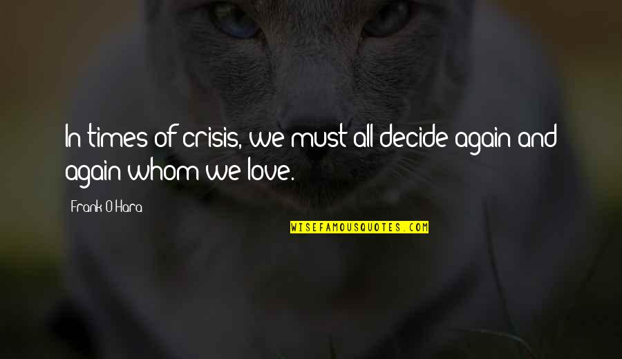 Whom We Love Quotes By Frank O'Hara: In times of crisis, we must all decide