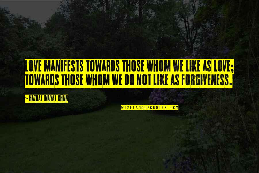 Whom We Love Quotes By Hazrat Inayat Khan: Love manifests towards those whom we like as