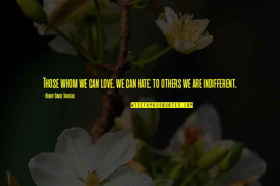 Whom We Love Quotes By Henry David Thoreau: Those whom we can love, we can hate;