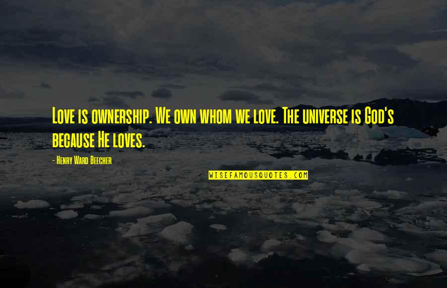 Whom We Love Quotes By Henry Ward Beecher: Love is ownership. We own whom we love.