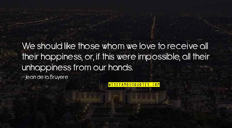 Whom We Love Quotes By Jean De La Bruyere: We should like those whom we love to