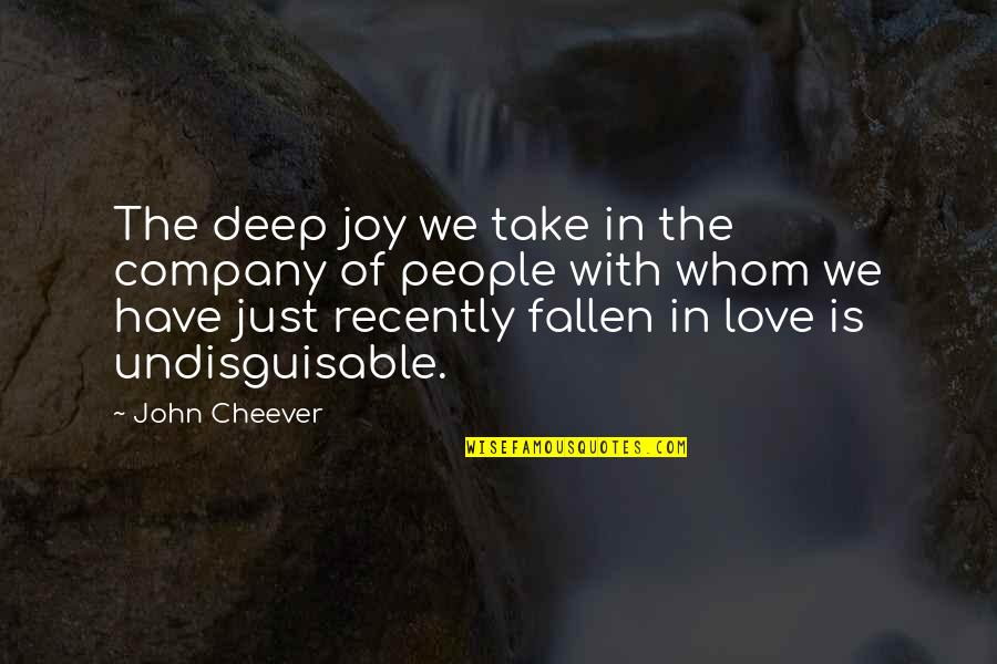 Whom We Love Quotes By John Cheever: The deep joy we take in the company