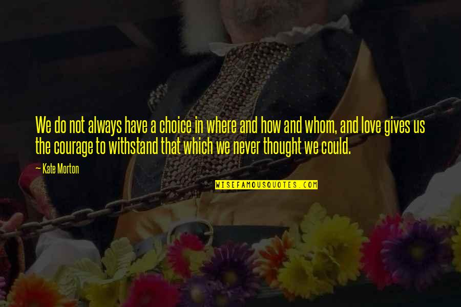 Whom We Love Quotes By Kate Morton: We do not always have a choice in