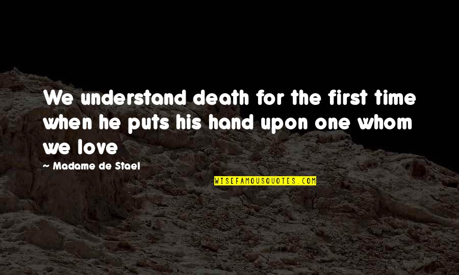 Whom We Love Quotes By Madame De Stael: We understand death for the first time when