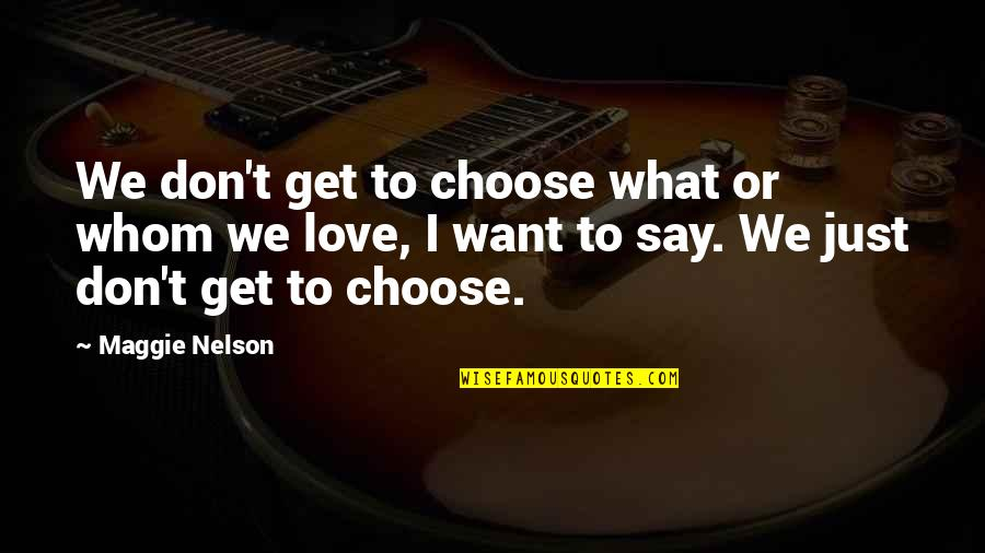 Whom We Love Quotes By Maggie Nelson: We don't get to choose what or whom