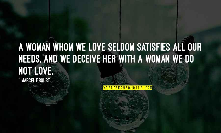 Whom We Love Quotes By Marcel Proust: A woman whom we love seldom satisfies all