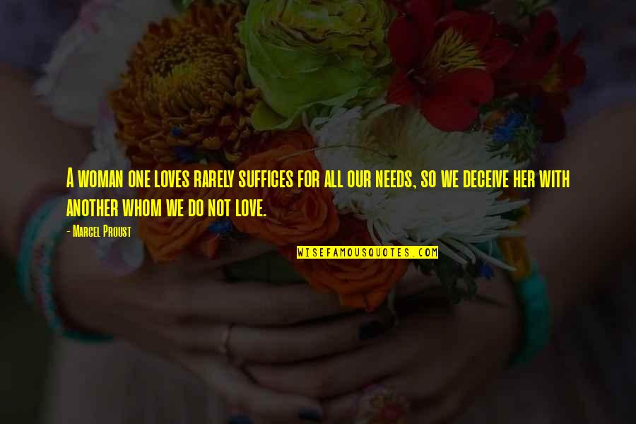 Whom We Love Quotes By Marcel Proust: A woman one loves rarely suffices for all