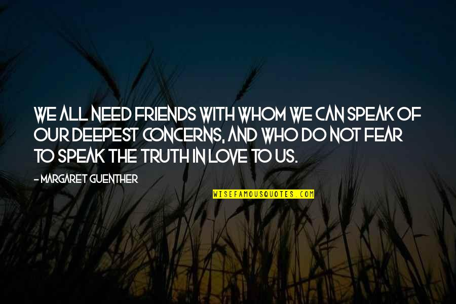 Whom We Love Quotes By Margaret Guenther: We all need friends with whom we can