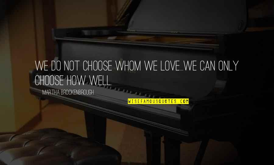 Whom We Love Quotes By Martha Brockenbrough: We do not choose whom we love...We can