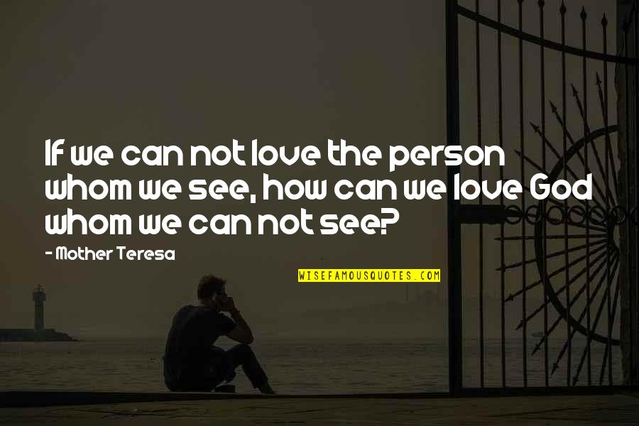 Whom We Love Quotes By Mother Teresa: If we can not love the person whom