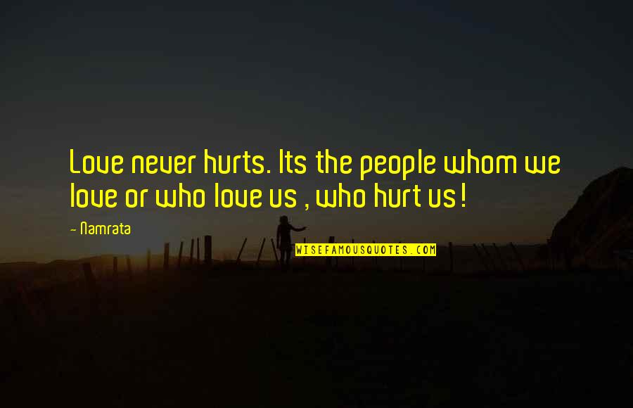 Whom We Love Quotes By Namrata: Love never hurts. Its the people whom we