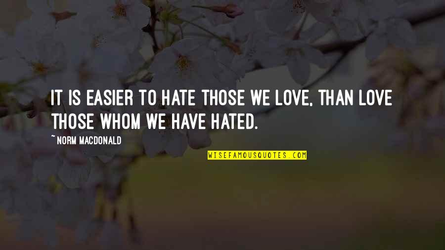 Whom We Love Quotes By Norm MacDonald: It is easier to hate those we love,