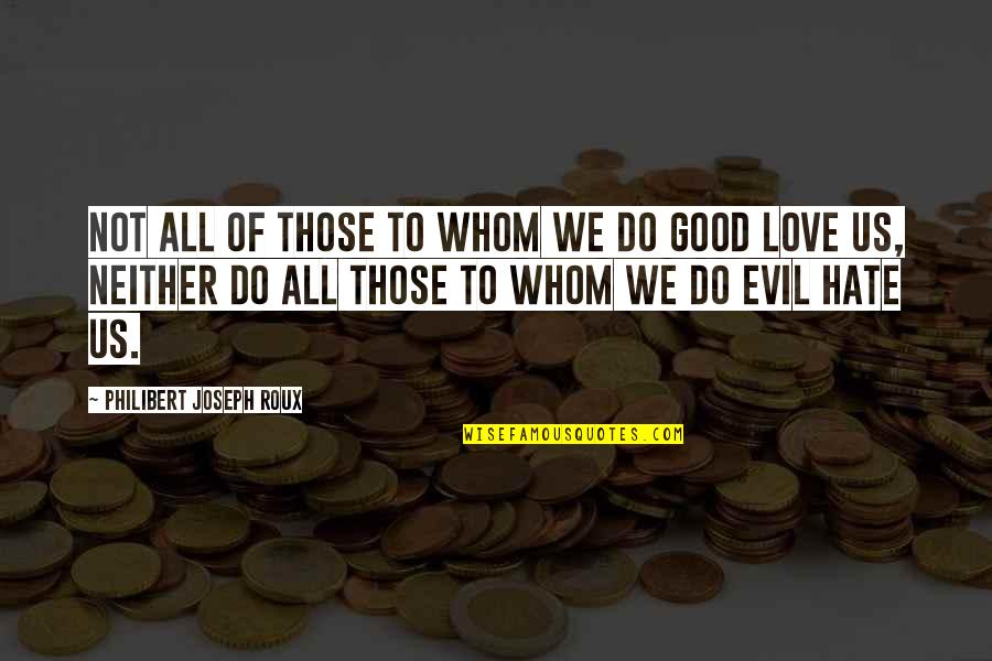 Whom We Love Quotes By Philibert Joseph Roux: Not all of those to whom we do