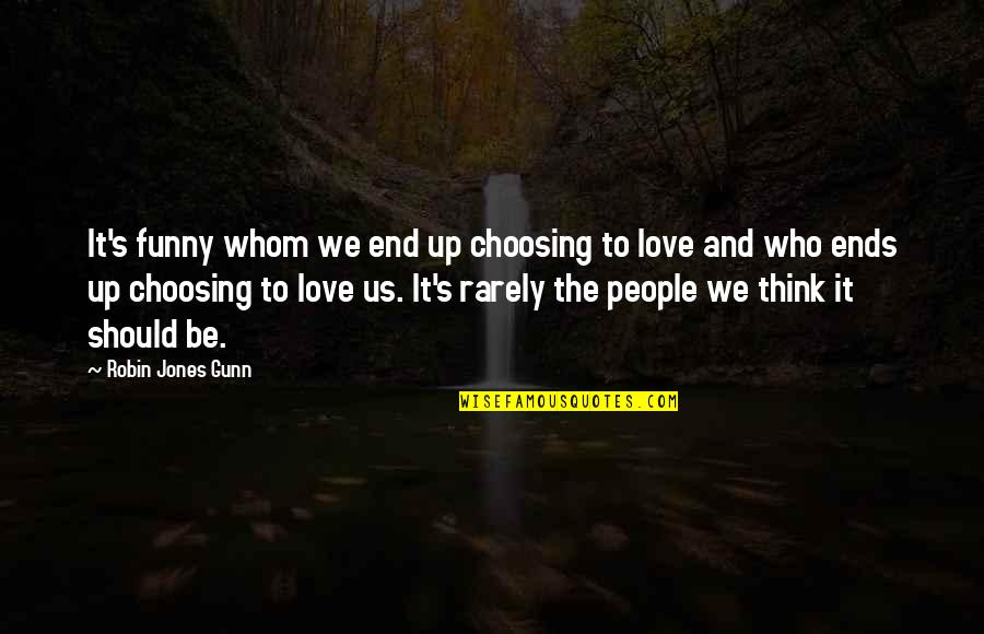 Whom We Love Quotes By Robin Jones Gunn: It's funny whom we end up choosing to